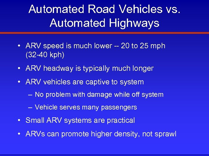 Automated Road Vehicles vs. Automated Highways • ARV speed is much lower -- 20
