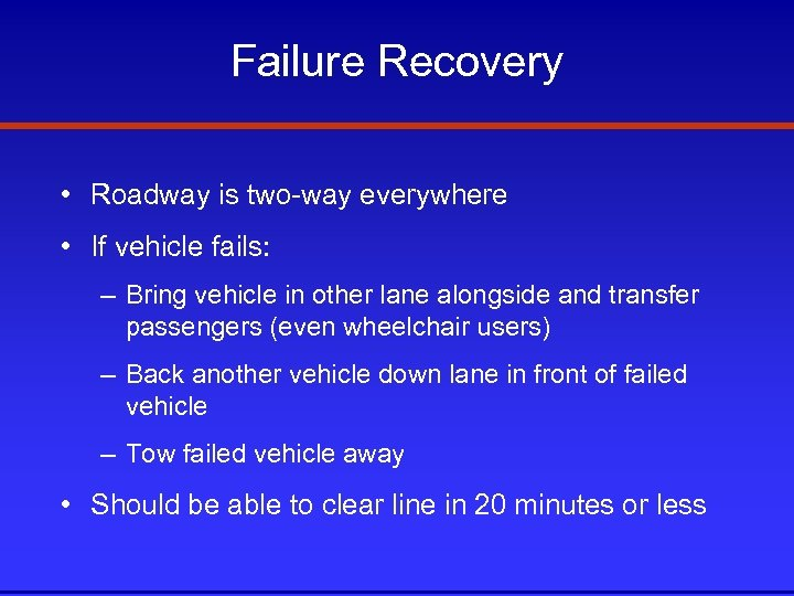 Failure Recovery • Roadway is two-way everywhere • If vehicle fails: – Bring vehicle