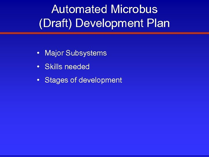 Automated Microbus (Draft) Development Plan • Major Subsystems • Skills needed • Stages of