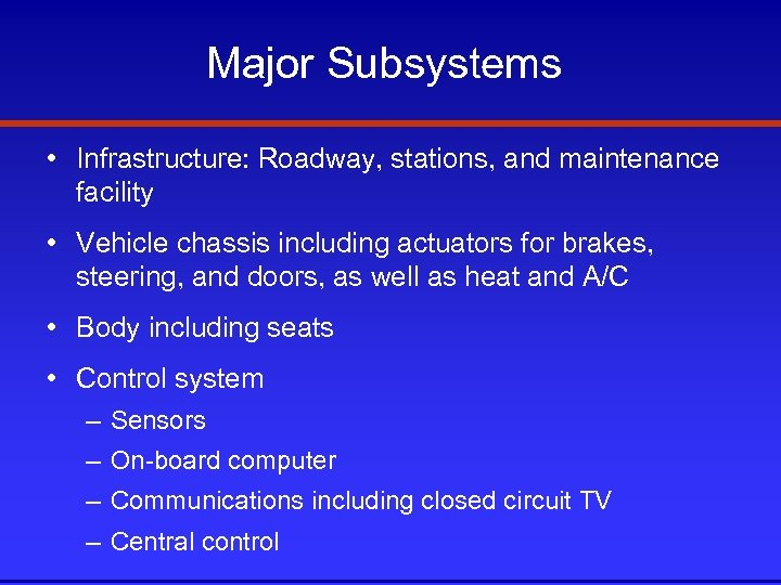 Major Subsystems • Infrastructure: Roadway, stations, and maintenance facility • Vehicle chassis including actuators