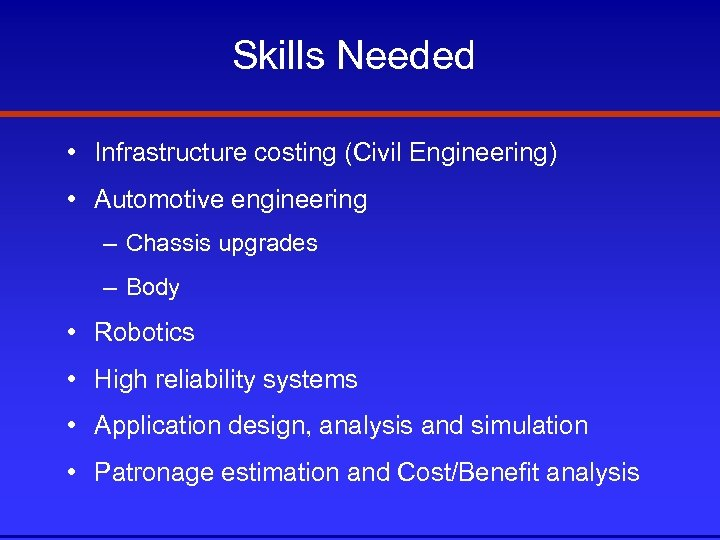 Skills Needed • Infrastructure costing (Civil Engineering) • Automotive engineering – Chassis upgrades –