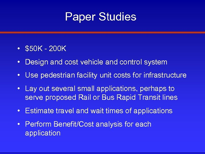 Paper Studies • $50 K - 200 K • Design and cost vehicle and