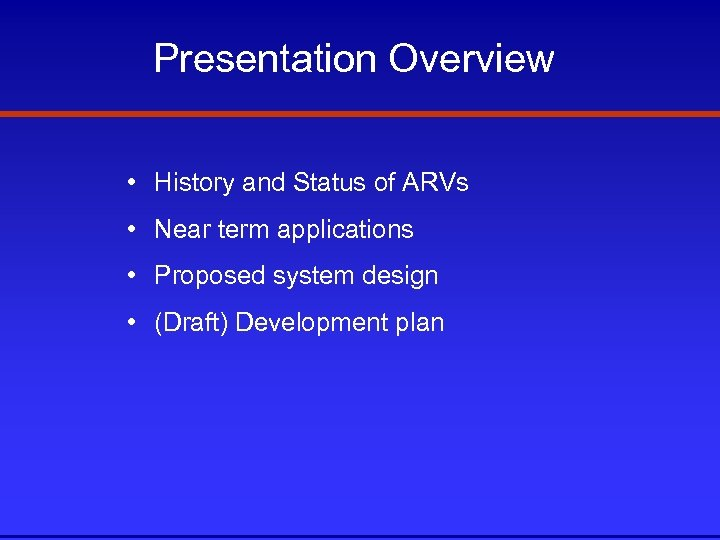 Presentation Overview • History and Status of ARVs • Near term applications • Proposed