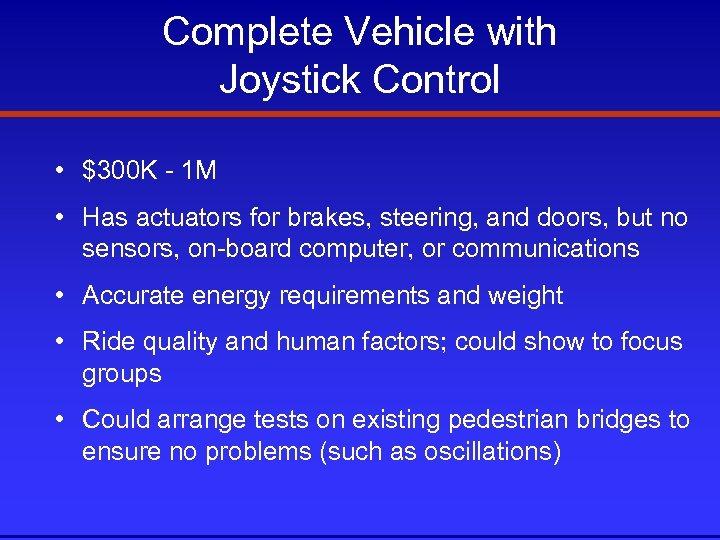 Complete Vehicle with Joystick Control • $300 K - 1 M • Has actuators