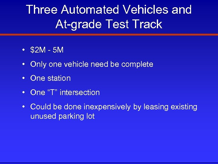Three Automated Vehicles and At-grade Test Track • $2 M - 5 M •