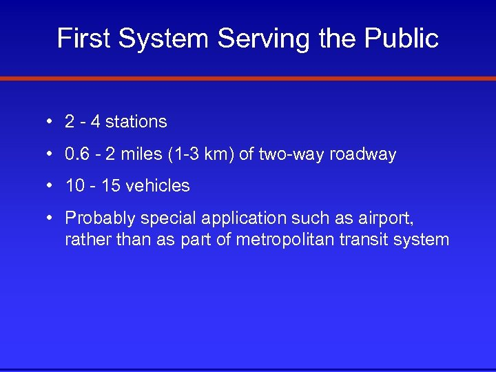 First System Serving the Public • 2 - 4 stations • 0. 6 -