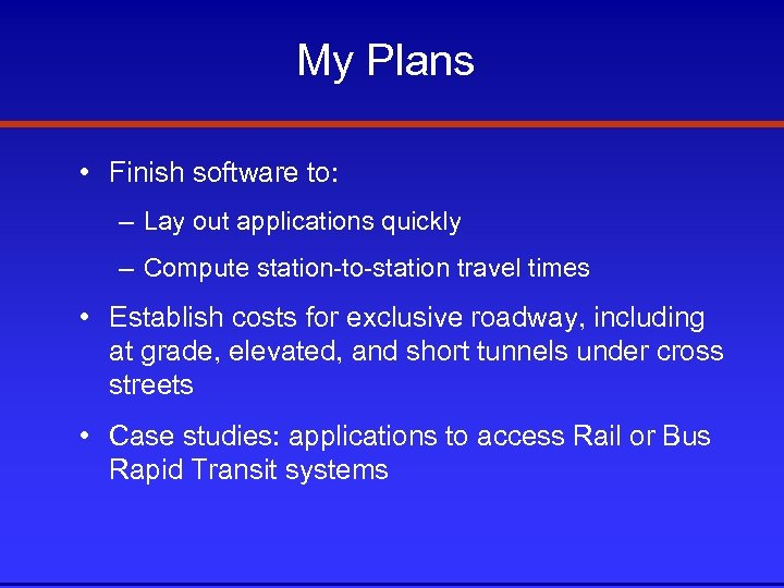 My Plans • Finish software to: – Lay out applications quickly – Compute station-to-station