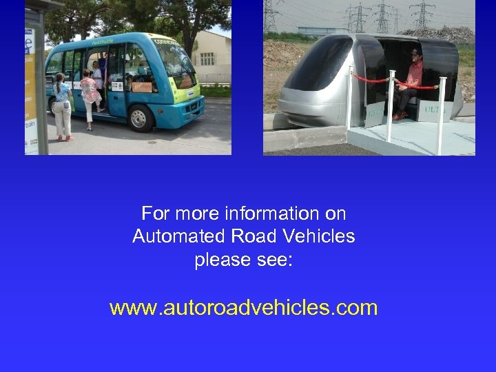For more information on Automated Road Vehicles please see: www. autoroadvehicles. com
