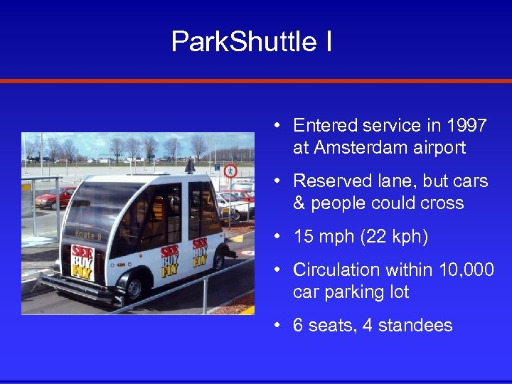 Park. Shuttle I • Entered service in 1997 at Amsterdam airport • Reserved lane,