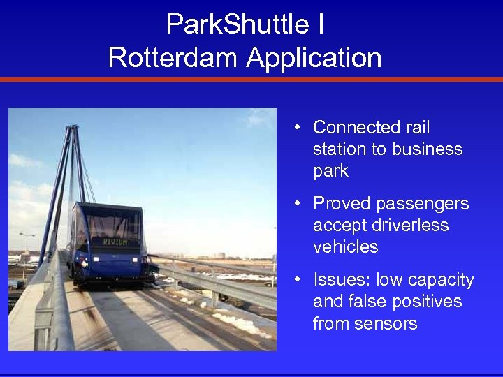 Park. Shuttle I Rotterdam Application • Connected rail station to business park • Proved