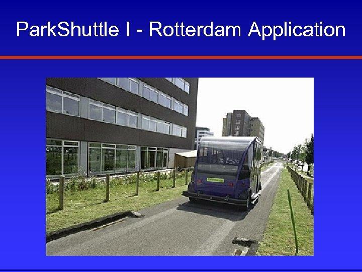 Park. Shuttle I - Rotterdam Application