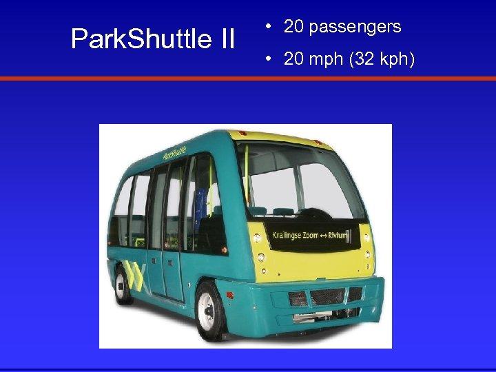 Park. Shuttle II • 20 passengers • 20 mph (32 kph)