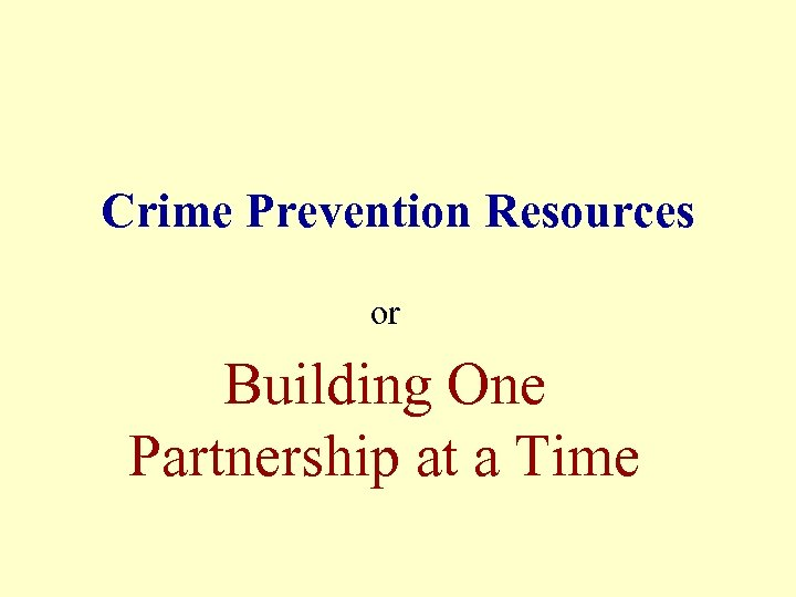 Crime Prevention Resources or Building One Partnership at a Time