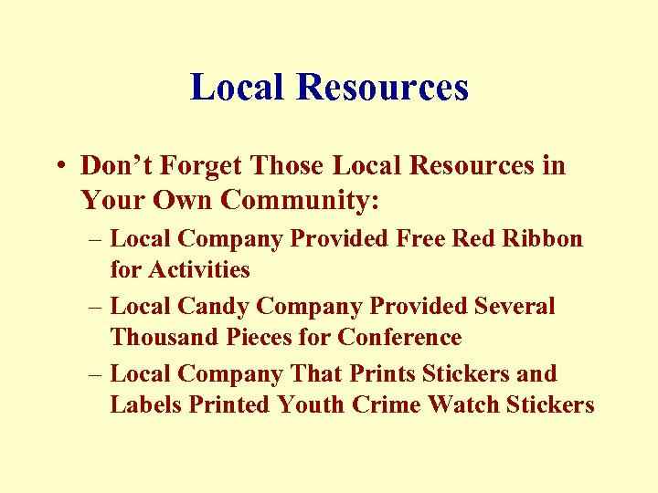 Local Resources • Don't Forget Those Local Resources in Your Own Community: – Local