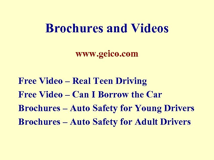 Brochures and Videos www. geico. com Free Video – Real Teen Driving Free Video
