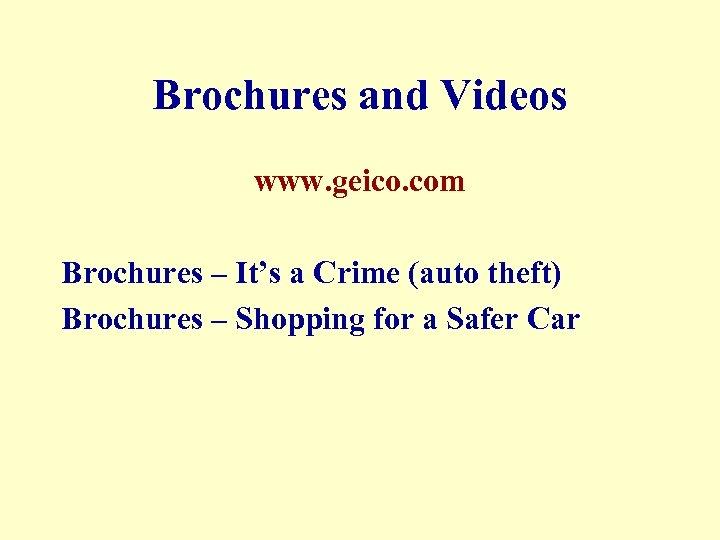 Brochures and Videos www. geico. com Brochures – It's a Crime (auto theft) Brochures