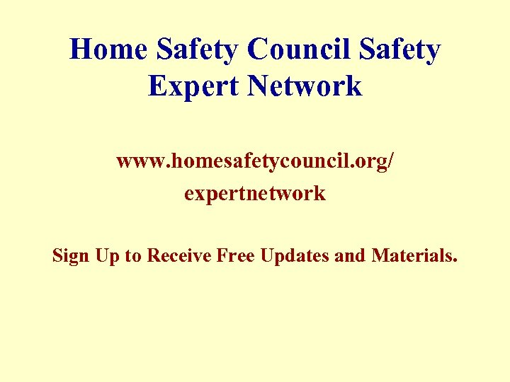 Home Safety Council Safety Expert Network www. homesafetycouncil. org/ expertnetwork Sign Up to Receive