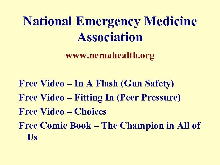 National Emergency Medicine Association www. nemahealth. org Free Video – In A Flash (Gun
