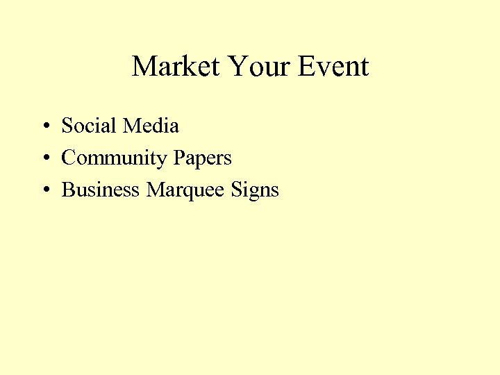 Market Your Event • Social Media • Community Papers • Business Marquee Signs