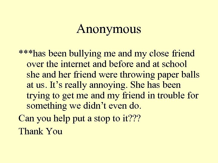 Anonymous ***has been bullying me and my close friend over the internet and before