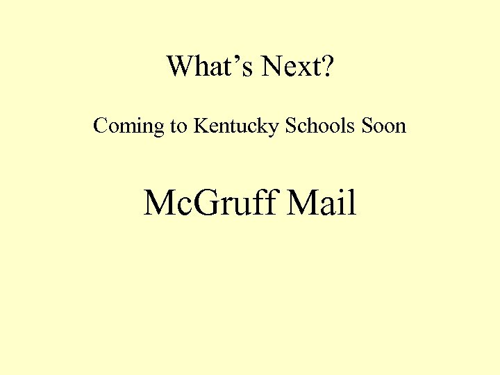 What's Next? Coming to Kentucky Schools Soon Mc. Gruff Mail