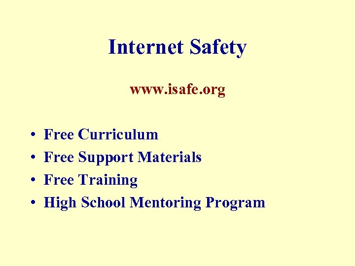 Internet Safety www. isafe. org • • Free Curriculum Free Support Materials Free Training