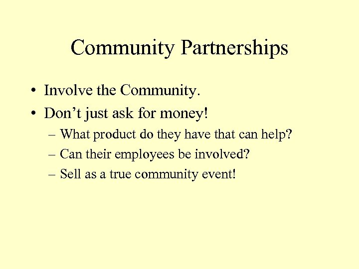 Community Partnerships • Involve the Community. • Don't just ask for money! – What