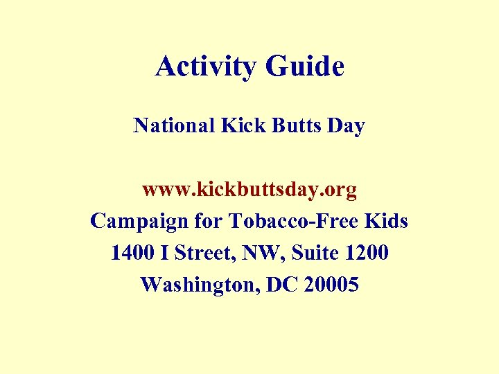 Activity Guide National Kick Butts Day www. kickbuttsday. org Campaign for Tobacco-Free Kids 1400