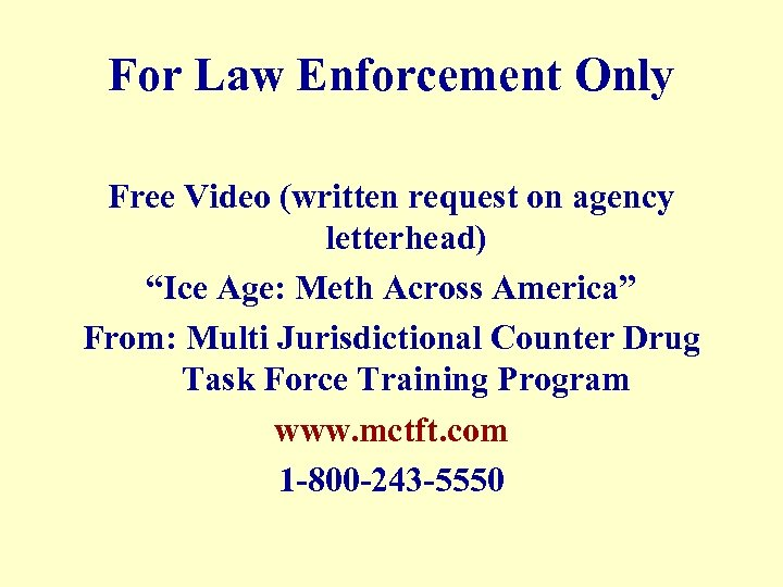 """For Law Enforcement Only Free Video (written request on agency letterhead) """"Ice Age: Meth"""