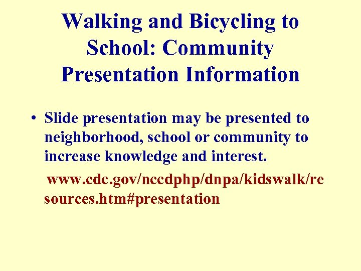 Walking and Bicycling to School: Community Presentation Information • Slide presentation may be presented