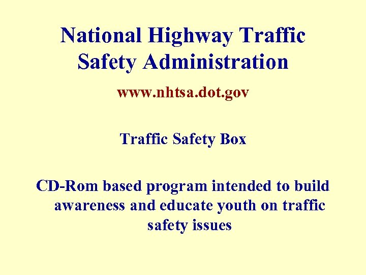 National Highway Traffic Safety Administration www. nhtsa. dot. gov Traffic Safety Box CD-Rom based
