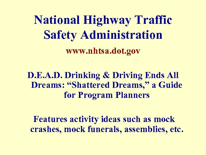 National Highway Traffic Safety Administration www. nhtsa. dot. gov D. E. A. D. Drinking