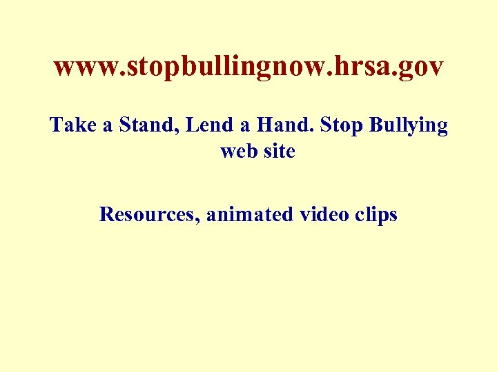 www. stopbullingnow. hrsa. gov Take a Stand, Lend a Hand. Stop Bullying web site
