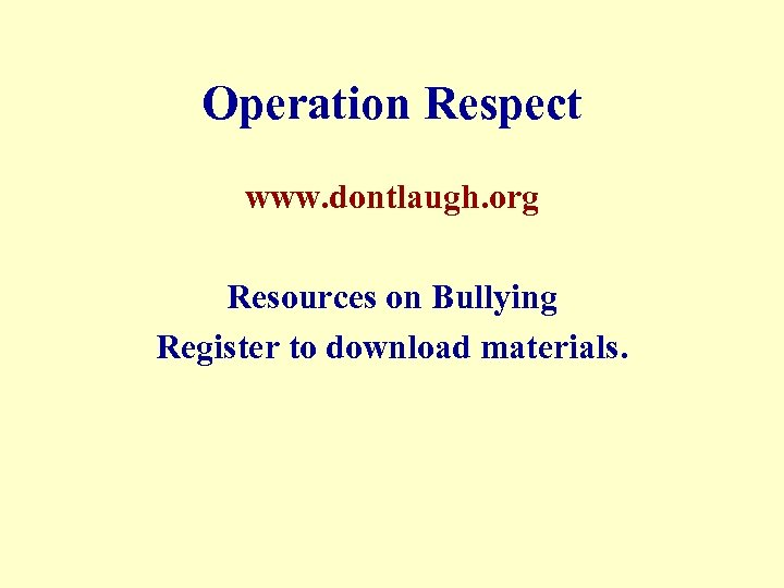 Operation Respect www. dontlaugh. org Resources on Bullying Register to download materials.
