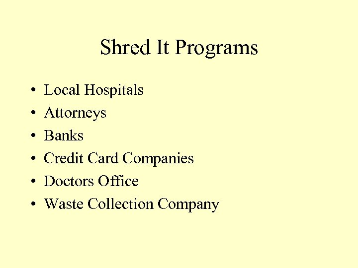 Shred It Programs • • • Local Hospitals Attorneys Banks Credit Card Companies Doctors