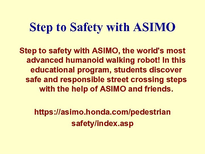 Step to Safety with ASIMO Step to safety with ASIMO, the world's most advanced