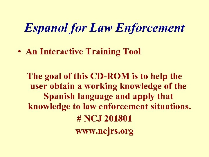 Espanol for Law Enforcement • An Interactive Training Tool The goal of this CD-ROM