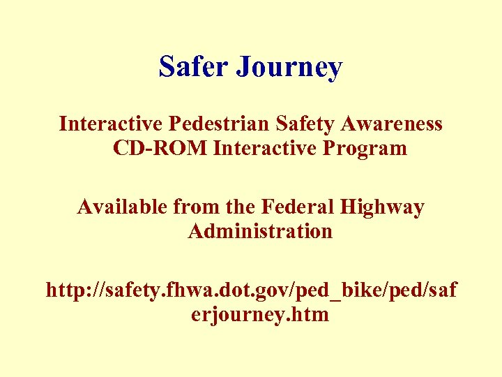 Safer Journey Interactive Pedestrian Safety Awareness CD-ROM Interactive Program Available from the Federal Highway