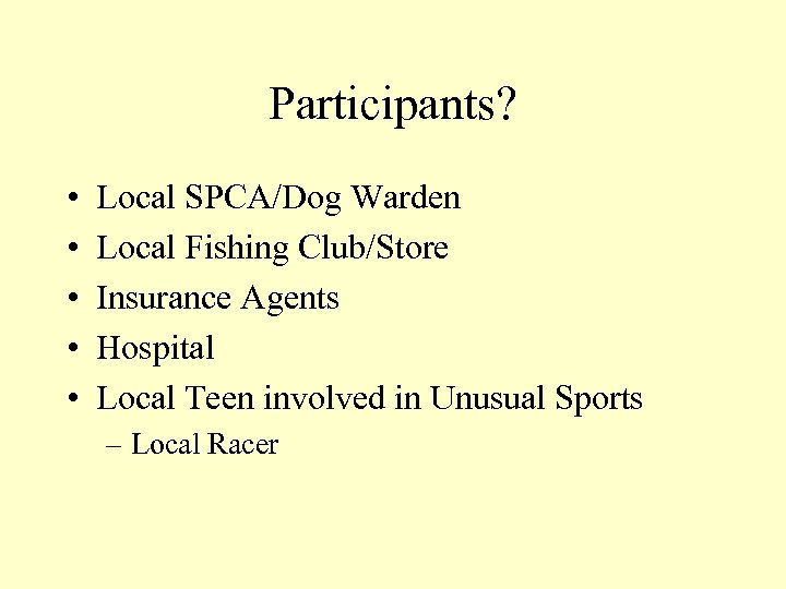 Participants? • • • Local SPCA/Dog Warden Local Fishing Club/Store Insurance Agents Hospital Local