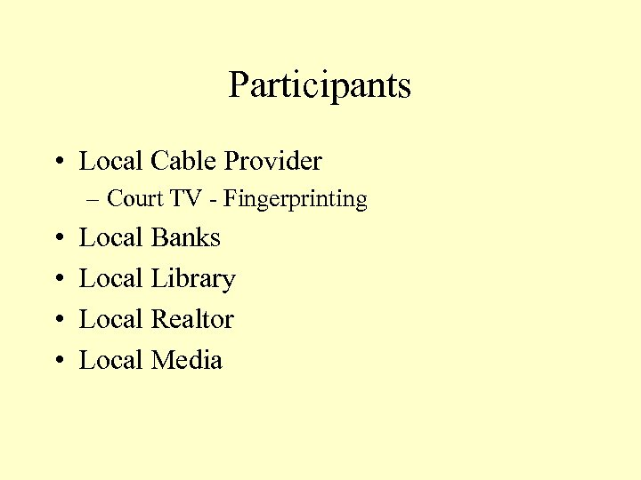 Participants • Local Cable Provider – Court TV - Fingerprinting • • Local Banks