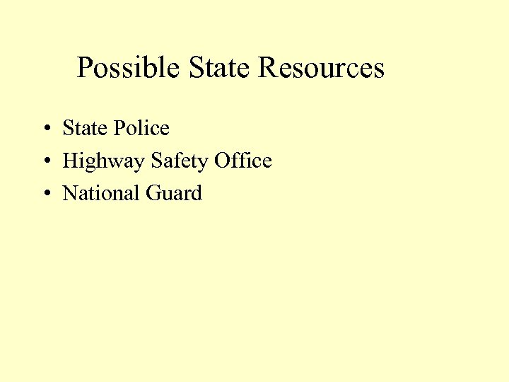 Possible State Resources • State Police • Highway Safety Office • National Guard