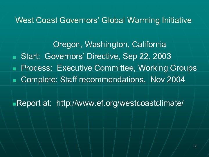 West Coast Governors' Global Warming Initiative Oregon, Washington, California n Start: Governors' Directive, Sep