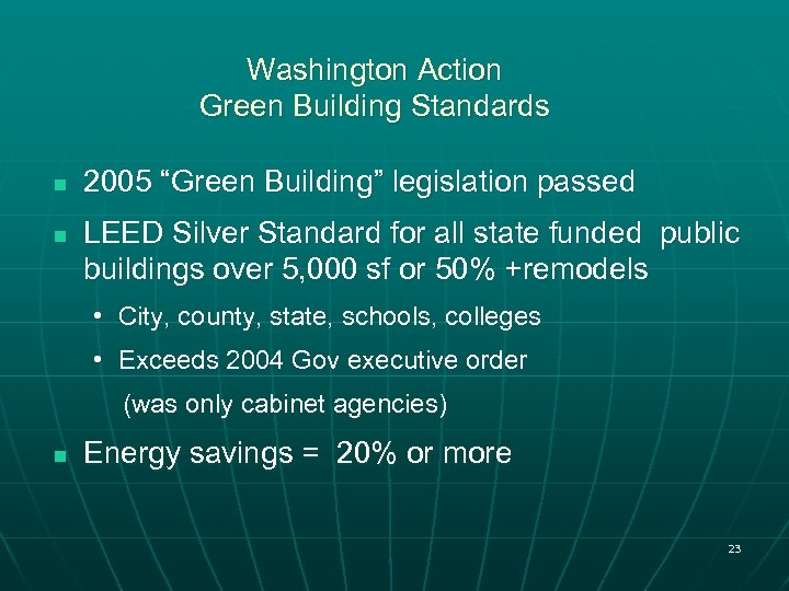 "Washington Action Green Building Standards n n 2005 ""Green Building"" legislation passed LEED Silver"