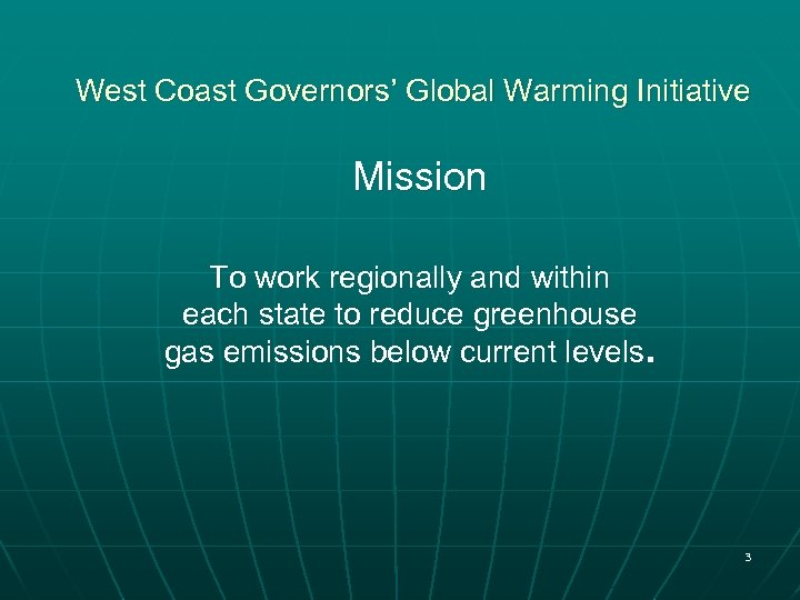 West Coast Governors' Global Warming Initiative Mission To work regionally and within each state