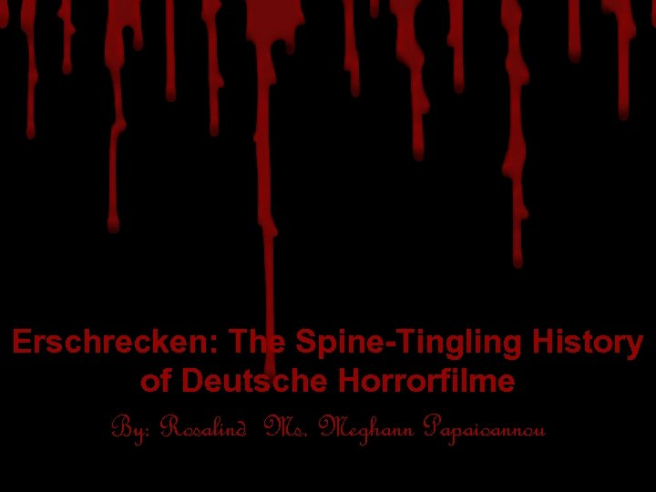 Erschrecken: The Spine-Tingling History of Deutsche Horrorfilme By: Rosalind Ms. Meghann Papaioannou