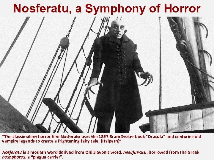 "Nosferatu, a Symphony of Horror ""The classic silent horror film Nosferatu uses the 1897"