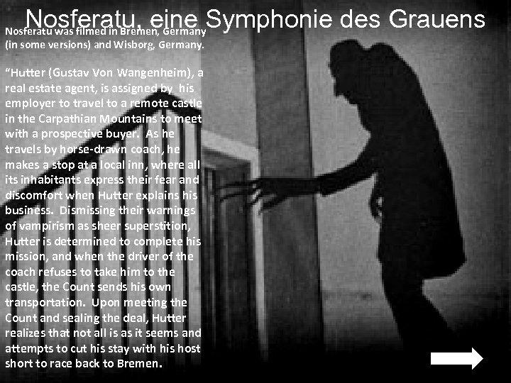 Nosferatu, eine Symphonie des Grauens Nosferatu was filmed in Bremen, Germany (in some versions)