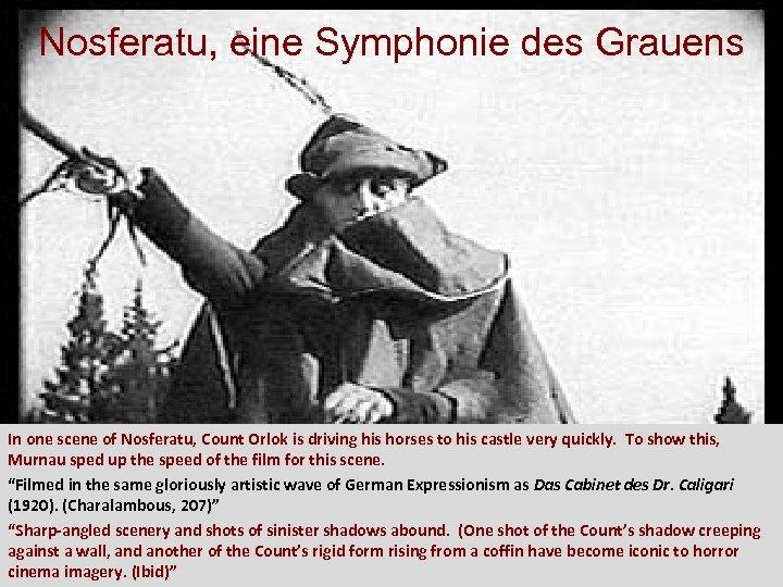 Nosferatu, eine Symphonie des Grauens In one scene of Nosferatu, Count Orlok is driving