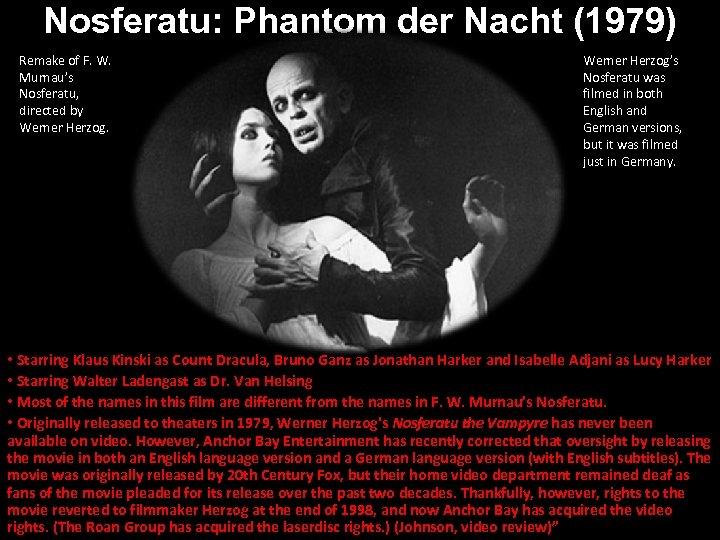 Nosferatu: Phantom der Nacht (1979) Remake of F. W. Murnau's Nosferatu, directed by Werner