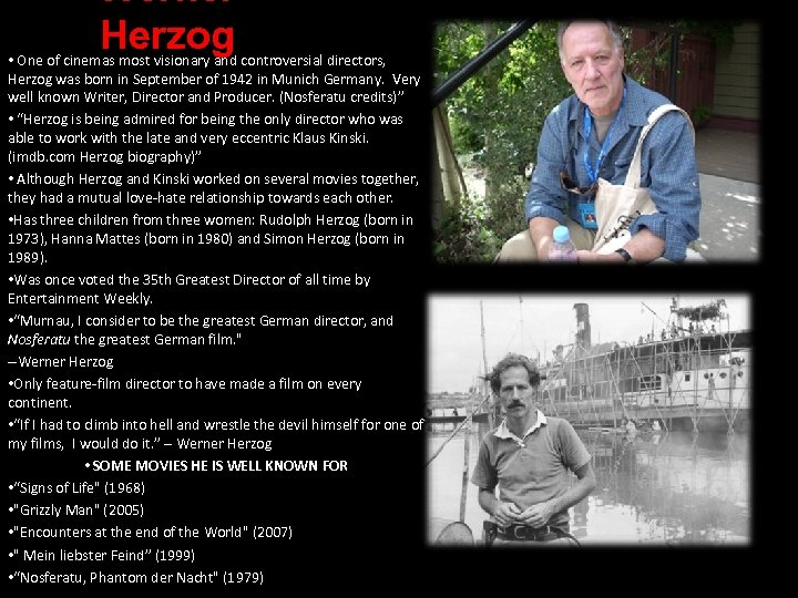 Werner Herzog • One of cinemas most visionary and controversial directors, Herzog was born